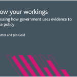 Show your workings. Assessing how government uses evidence to make policy