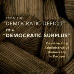 "From the ""Democratic Deficit"" to a ""Democratic Surplus"": Constructing Administrative Democracy in Europe"